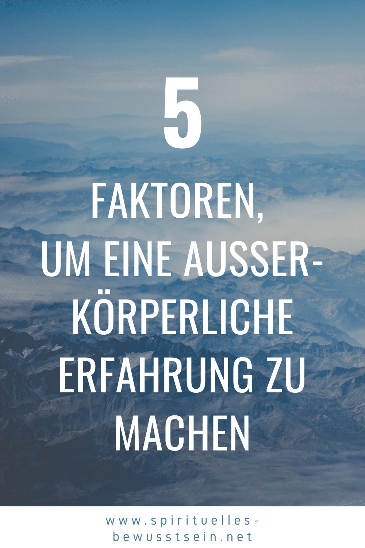 5 Faktoren für eine außerkörperliche Erfahrung.