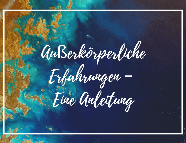 Außerkörperliche Erfahrungen – Eine Anleitung