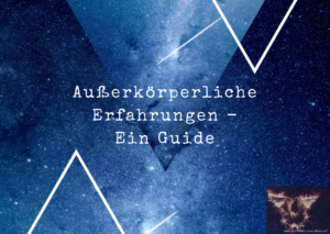 OBE – GUIDE: Außerkörperliche Erfahrung (Out Of Body Experience)