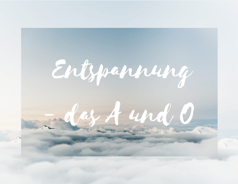 Entspannung - das A und O.